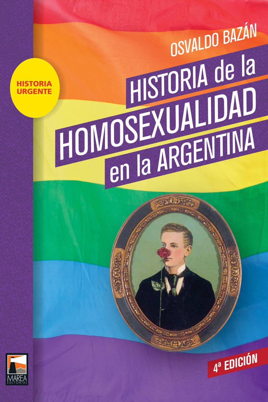 Historia De La Homosexualidad En La Argentina De Osvaldo Bazán Marea Editorial